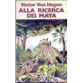 Victor Von Hagen - Alla ricerca dei Maya