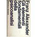 Franz Alexander - Gli elementi fondamentali della psicoanalisi