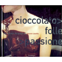 Cioccolato folle passione - Silvana editoriale