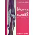 Federico Negri - Il fucile da caccia. Armi, munizioni, tiro